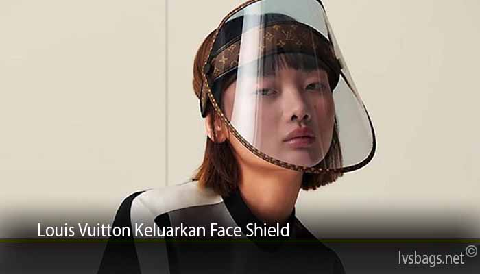 Louis Vuitton Keluarkan Face Shield