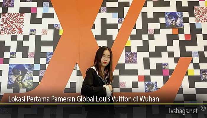 Lokasi Pertama Pameran Global Louis Vuitton di Wuhan
